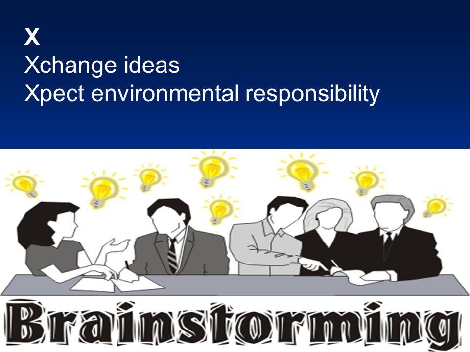 X Xchange ideas Xpect environmental responsibility