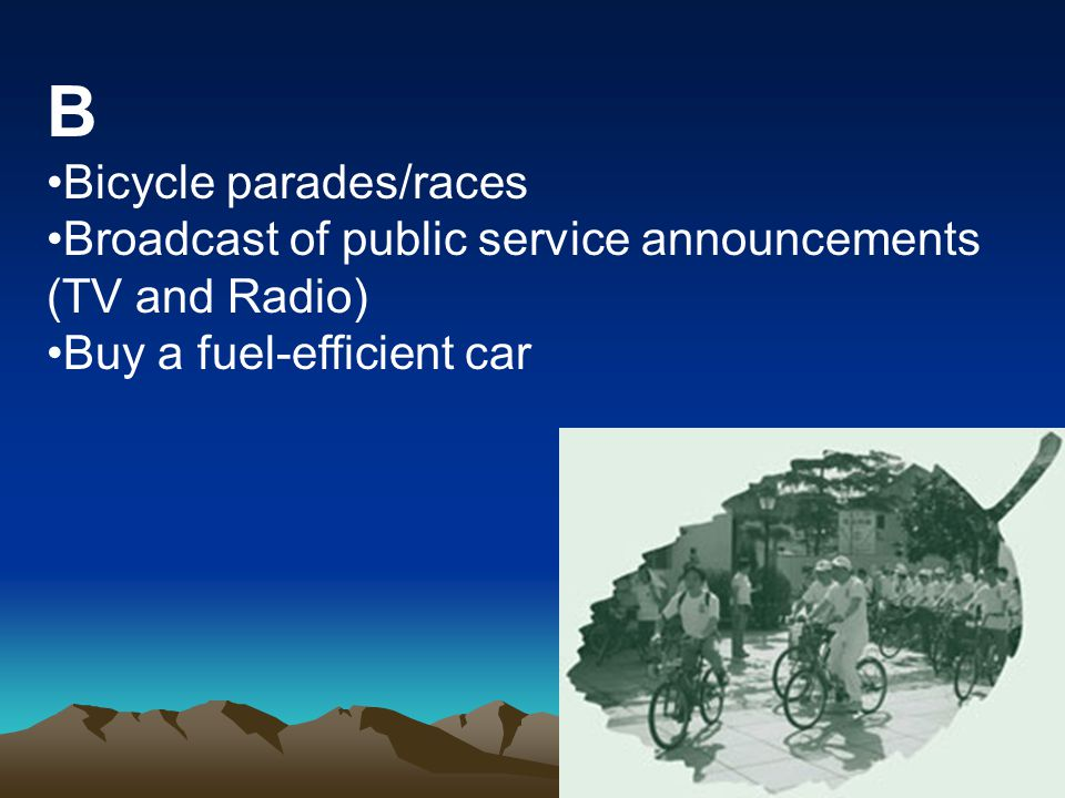 B Bicycle parades/races Broadcast of public service announcements (TV and Radio) Buy a fuel-efficient car
