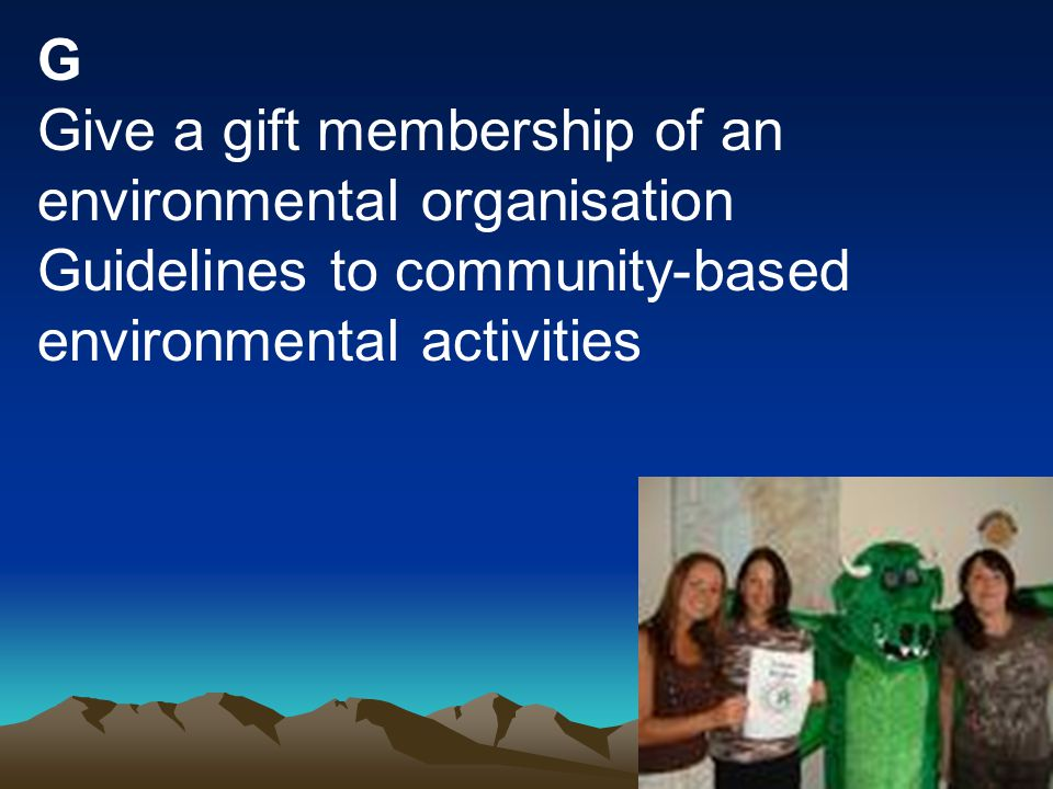 G Give a gift membership of an environmental organisation Guidelines to community-based environmental activities