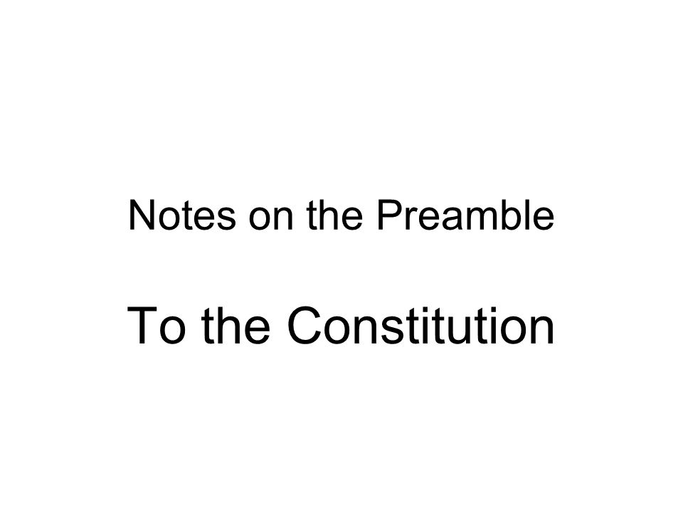 Notes on the Preamble To the Constitution