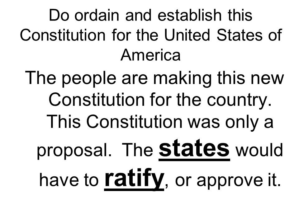 Do ordain and establish this Constitution for the United States of America The people are making this new Constitution for the country. This Constitut