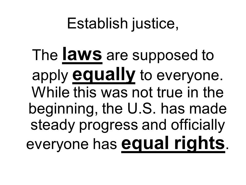 Establish justice, The laws are supposed to apply equally to everyone.