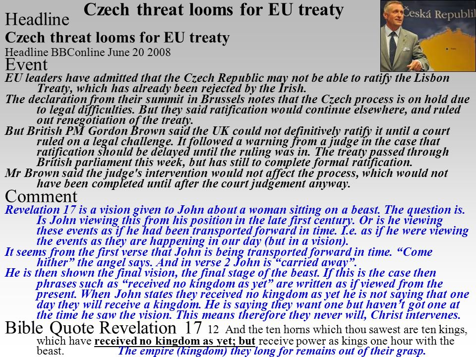 Headline Czech threat looms for EU treaty Headline BBConline June 20 2008 Event EU leaders have admitted that the Czech Republic may not be able to ratify the Lisbon Treaty, which has already been rejected by the Irish.