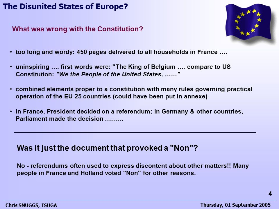 Thursday, 01 September 2005 Chris SNUGGS, ISUGA 4 The Disunited States of Europe? too long and wordy: 450 pages delivered to all households in France