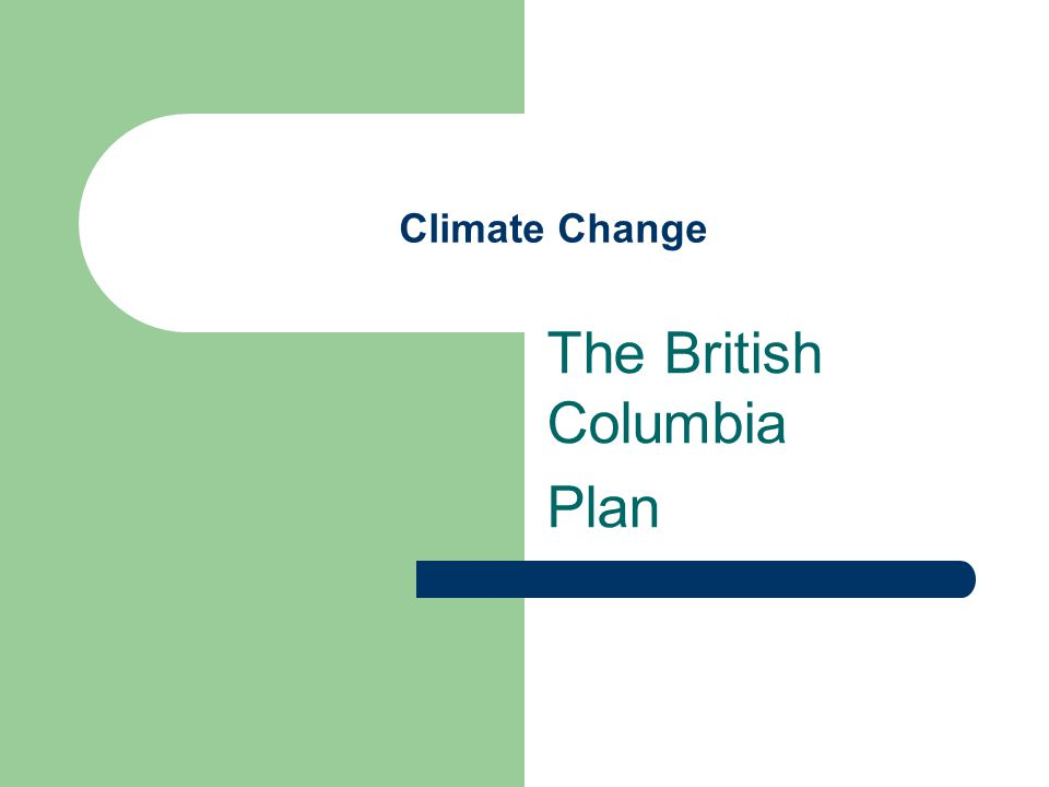 Climate Change The British Columbia Plan