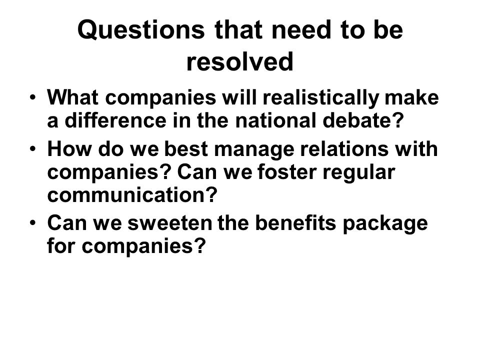 Questions that need to be resolved What companies will realistically make a difference in the national debate.