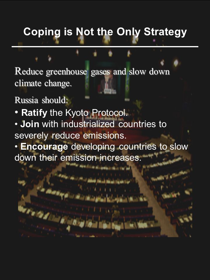 Coping is Not the Only Strategy R educe greenhouse gases and slow down climate change.