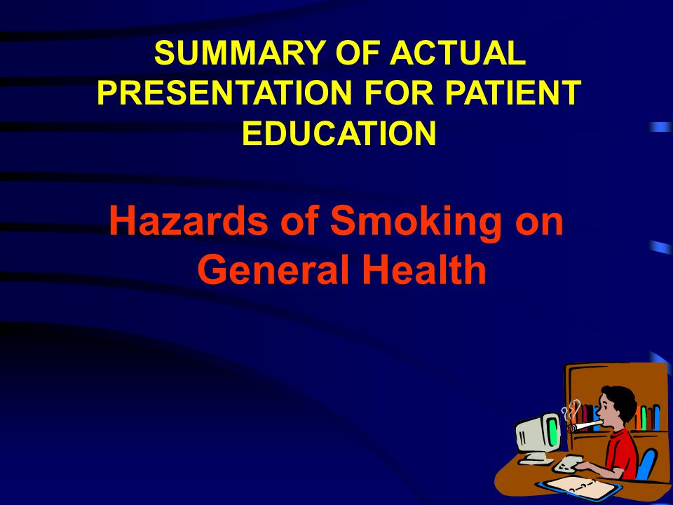 Hazards of Smoking on General Health SUMMARY OF ACTUAL PRESENTATION FOR PATIENT EDUCATION
