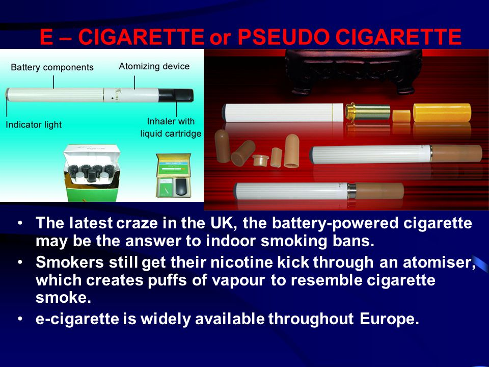E – CIGARETTE or PSEUDO CIGARETTE The latest craze in the UK, the battery-powered cigarette may be the answer to indoor smoking bans. Smokers still ge