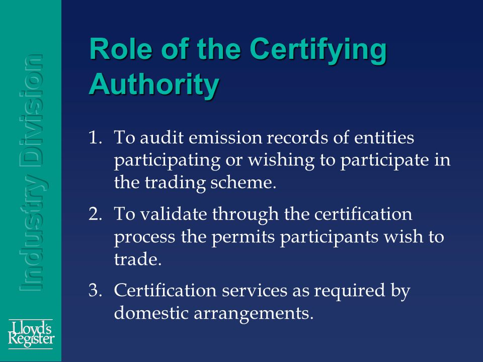 Role of the Certifying Authority 1.To audit emission records of entities participating or wishing to participate in the trading scheme.
