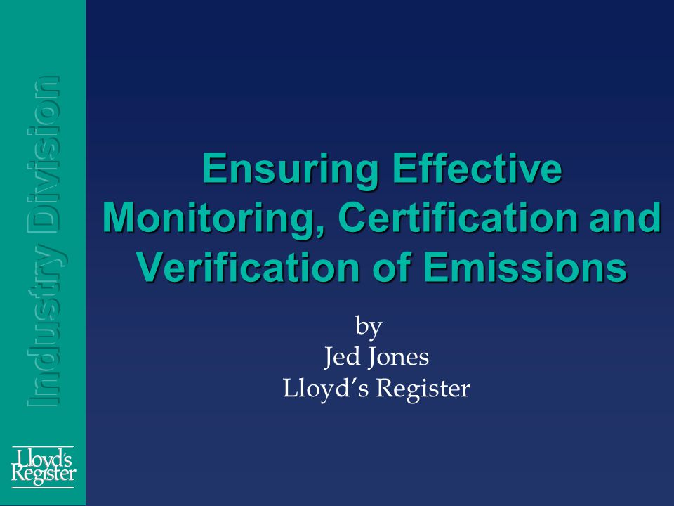 Ensuring Effective Monitoring, Certification and Verification of Emissions by Jed Jones Lloyd's Register