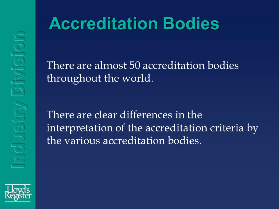 Accreditation Bodies There are almost 50 accreditation bodies throughout the world.