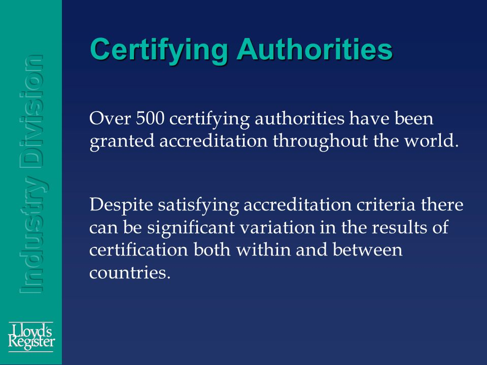 Certifying Authorities Over 500 certifying authorities have been granted accreditation throughout the world.
