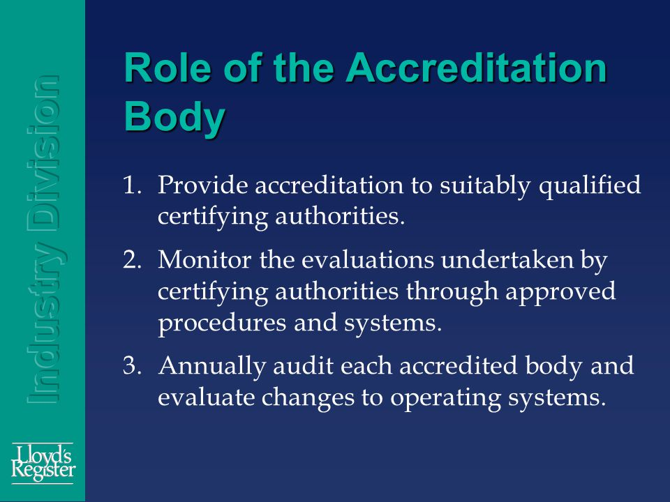 Role of the Accreditation Body 1.Provide accreditation to suitably qualified certifying authorities.