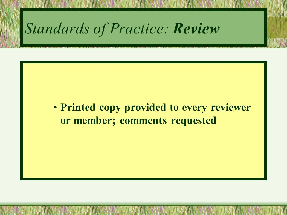Standards of Practice: Review Printed copy provided to every reviewer or member; comments requested