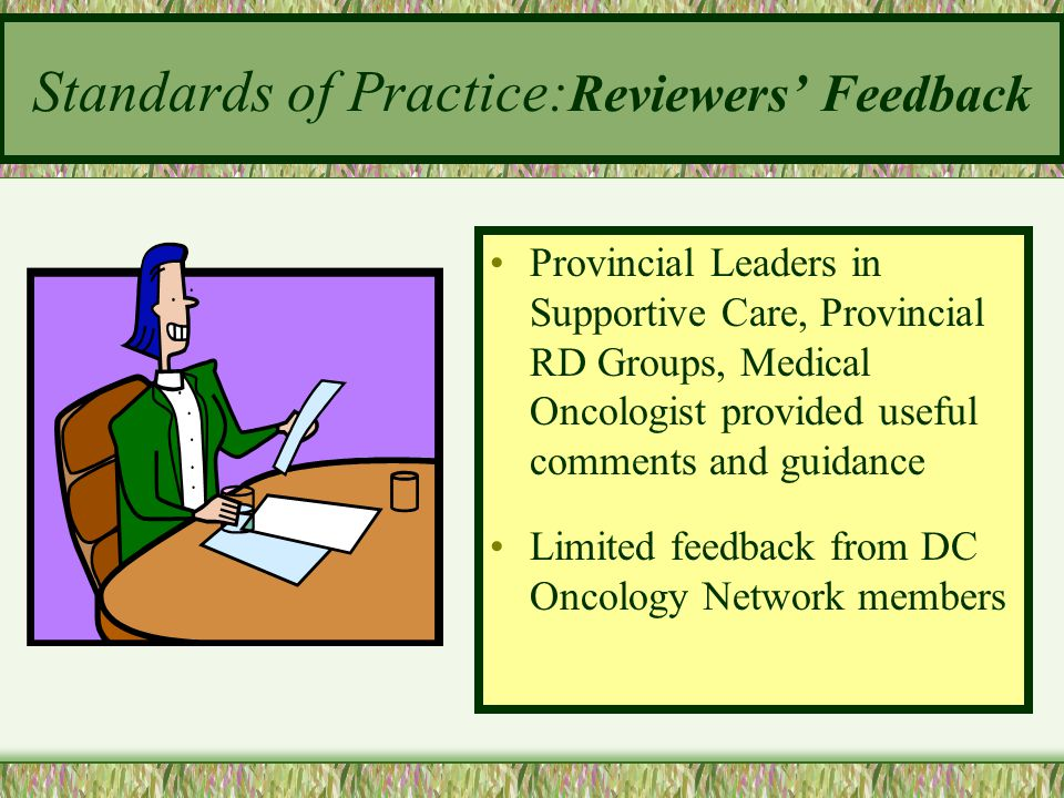 Standards of Practice: Reviewers' Feedback Provincial Leaders in Supportive Care, Provincial RD Groups, Medical Oncologist provided useful comments an