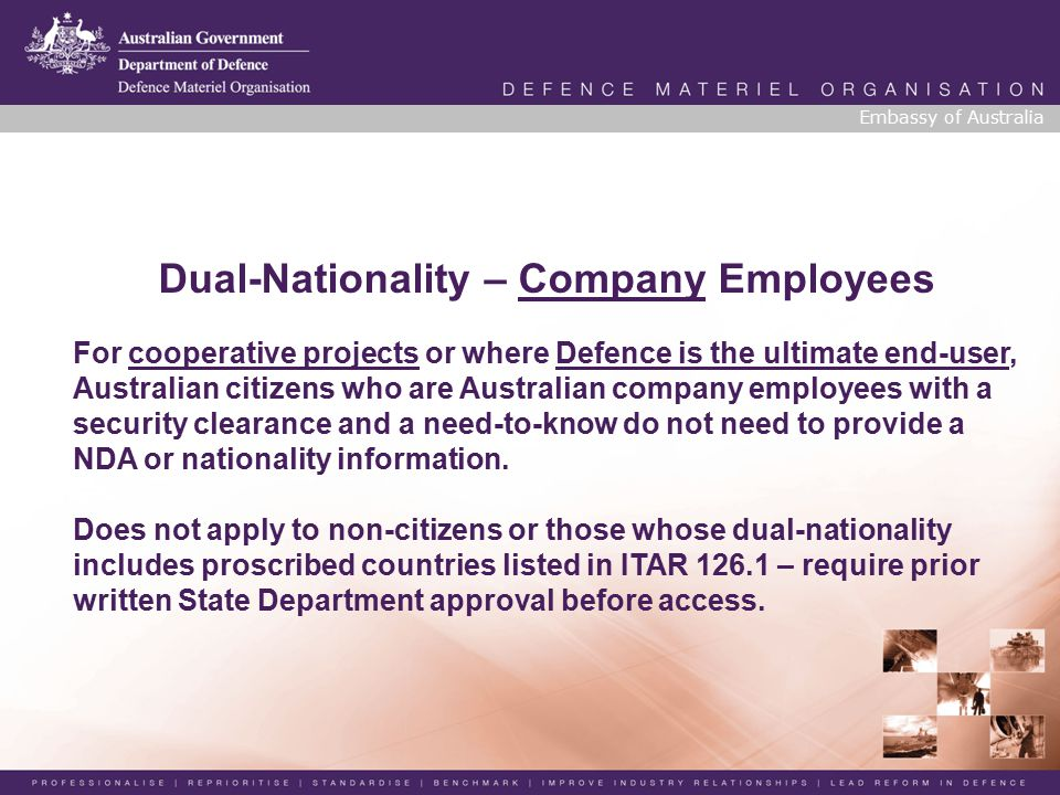 Dual-Nationality – Company Employees For cooperative projects or where Defence is the ultimate end-user, Australian citizens who are Australian company employees with a security clearance and a need-to-know do not need to provide a NDA or nationality information.