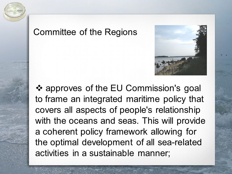  feels that Integrated Coastal Zone Management is based on a well thought out idea, and that a series of useful best practices could assist in framing maritime policy; in addition, proposes to investigate local and regional experience in the integrated use of coastal zones in particular existing Local Coastal Partnerships that made up by Local Authorities and relevant stakeholders to provide cost effective, bottom up ICZM and to explore means of reconciling integrated coastal zone management and maritime policy.