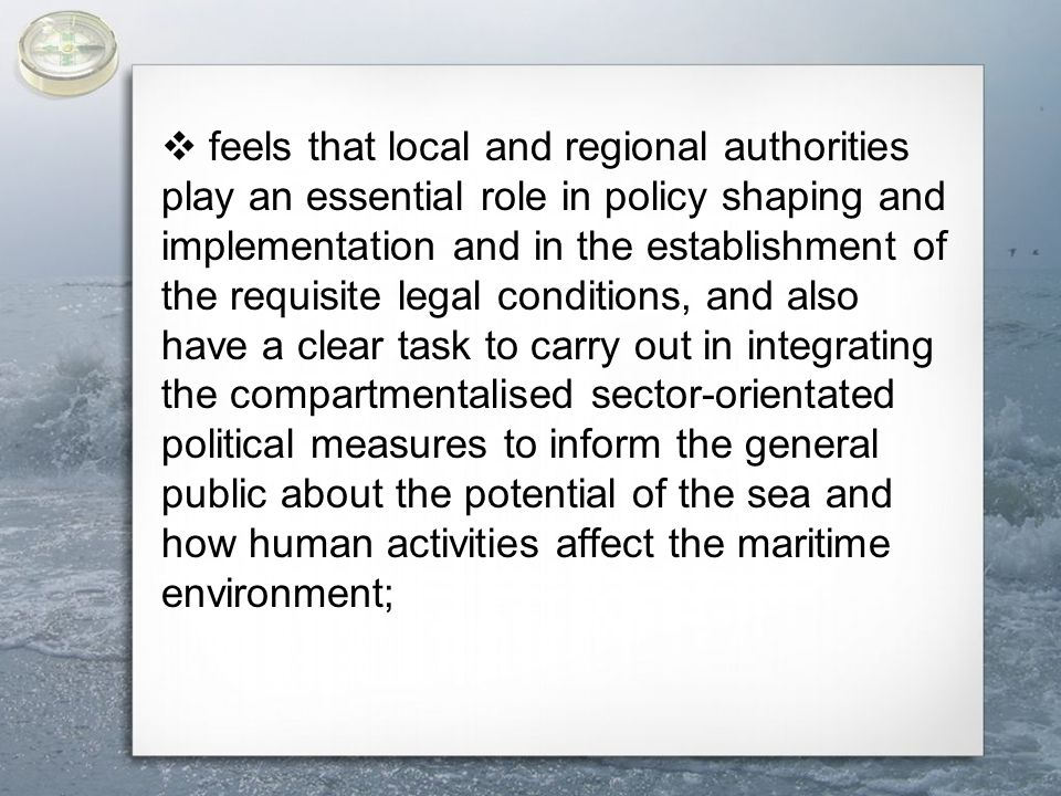  notes that for the successful development and implementation of an integrated EU maritime policy, it is essential that local and regional authorities make an effective contribution and that they continue to be ready to show commitment in this field;