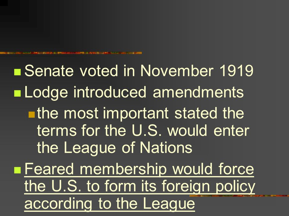 Senate voted in November 1919 Lodge introduced amendments the most important stated the terms for the U.S.