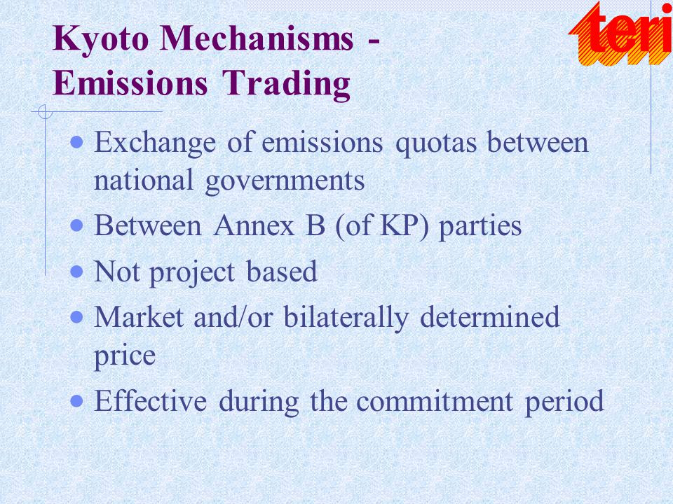 Kyoto Mechanisms - Emissions Trading  Exchange of emissions quotas between national governments  Between Annex B (of KP) parties  Not project based