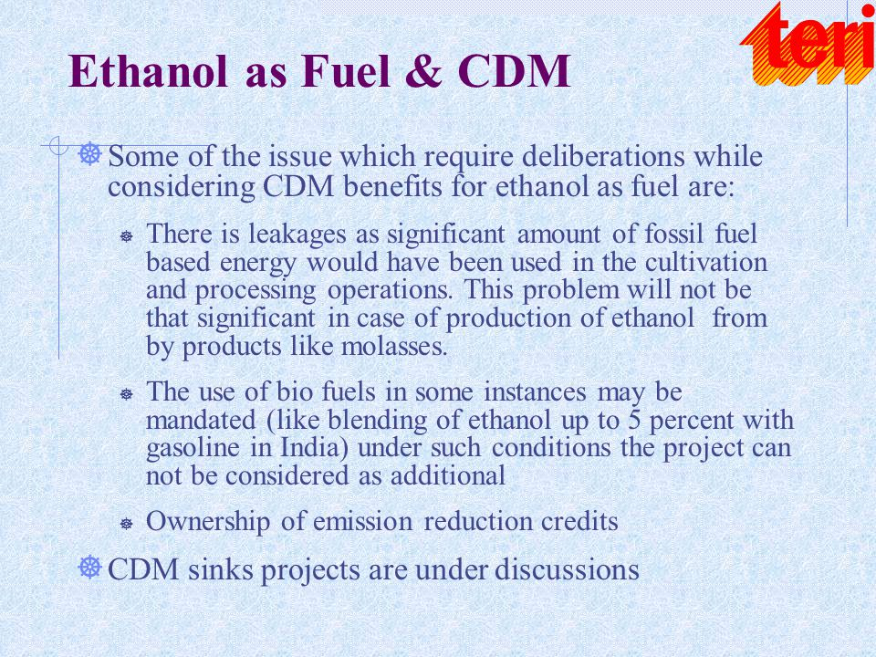 Ethanol as Fuel & CDM ] Some of the issue which require deliberations while considering CDM benefits for ethanol as fuel are: ] There is leakages as s