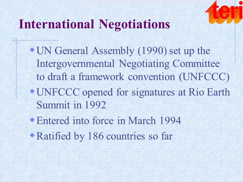 International Negotiations  UN General Assembly (1990) set up the Intergovernmental Negotiating Committee to draft a framework convention (UNFCCC) 
