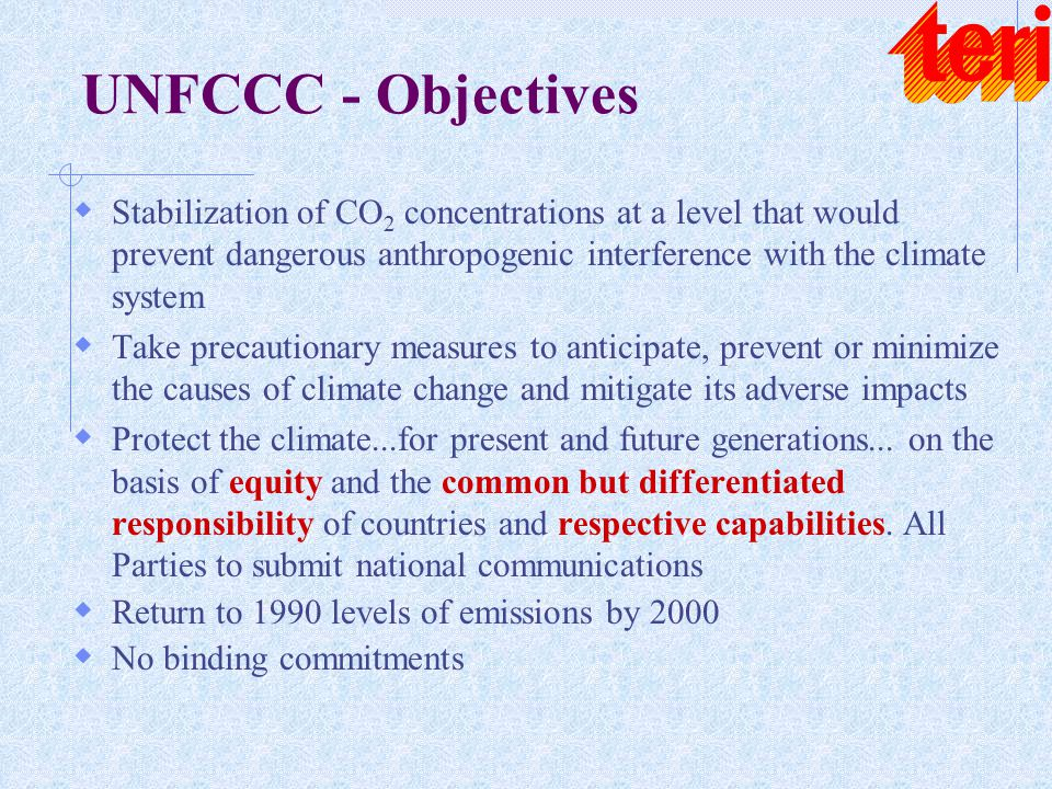UNFCCC - Objectives  Stabilization of CO 2 concentrations at a level that would prevent dangerous anthropogenic interference with the climate system