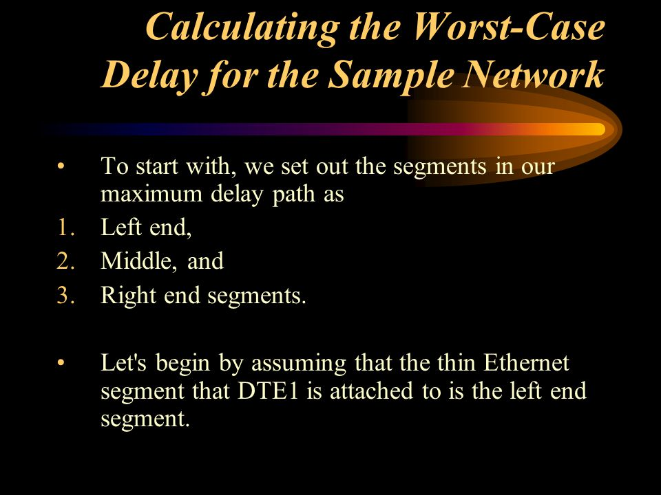 Calculating the Worst-Case Delay for the Sample Network To start with, we set out the segments in our maximum delay path as 1.Left end, 2.Middle, and