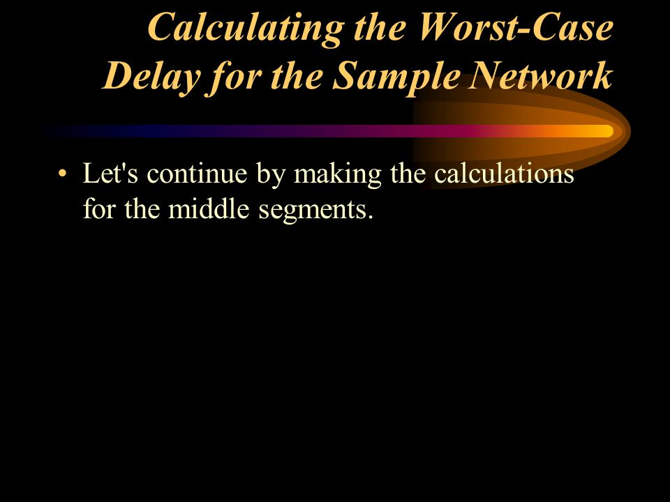 Calculating the Worst-Case Delay for the Sample Network Let's continue by making the calculations for the middle segments.