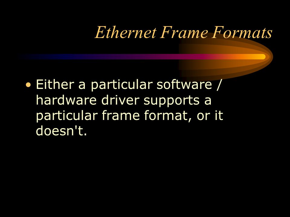 Ethernet Frame Formats Either a particular software / hardware driver supports a particular frame format, or it doesn't.