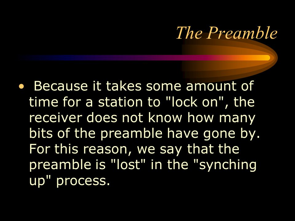 The Preamble Because it takes some amount of time for a station to