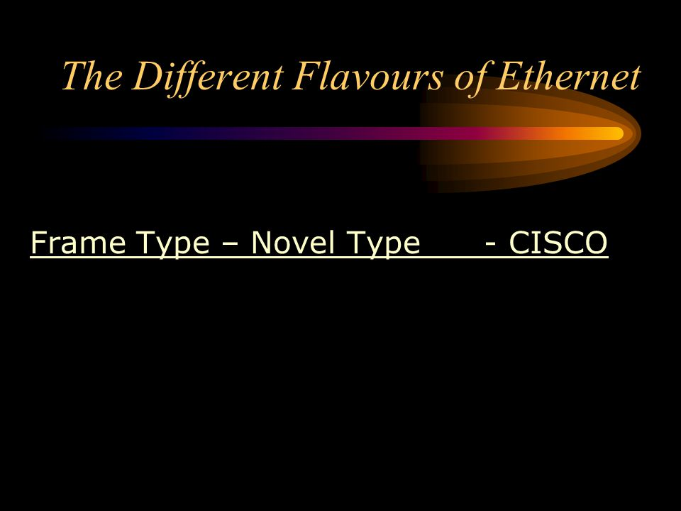 The Different Flavours of Ethernet Frame Type – Novel Type - CISCO