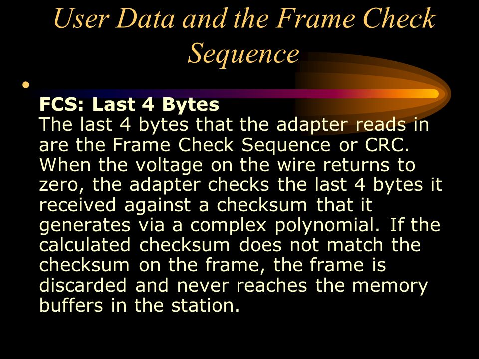 User Data and the Frame Check Sequence FCS: Last 4 Bytes The last 4 bytes that the adapter reads in are the Frame Check Sequence or CRC. When the volt