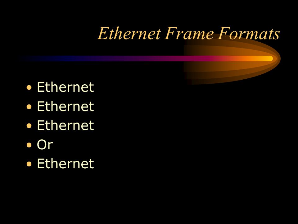 Ethernet Frame Formats As you can see, the large number of players in the Ethernet world has created a number of different choices.
