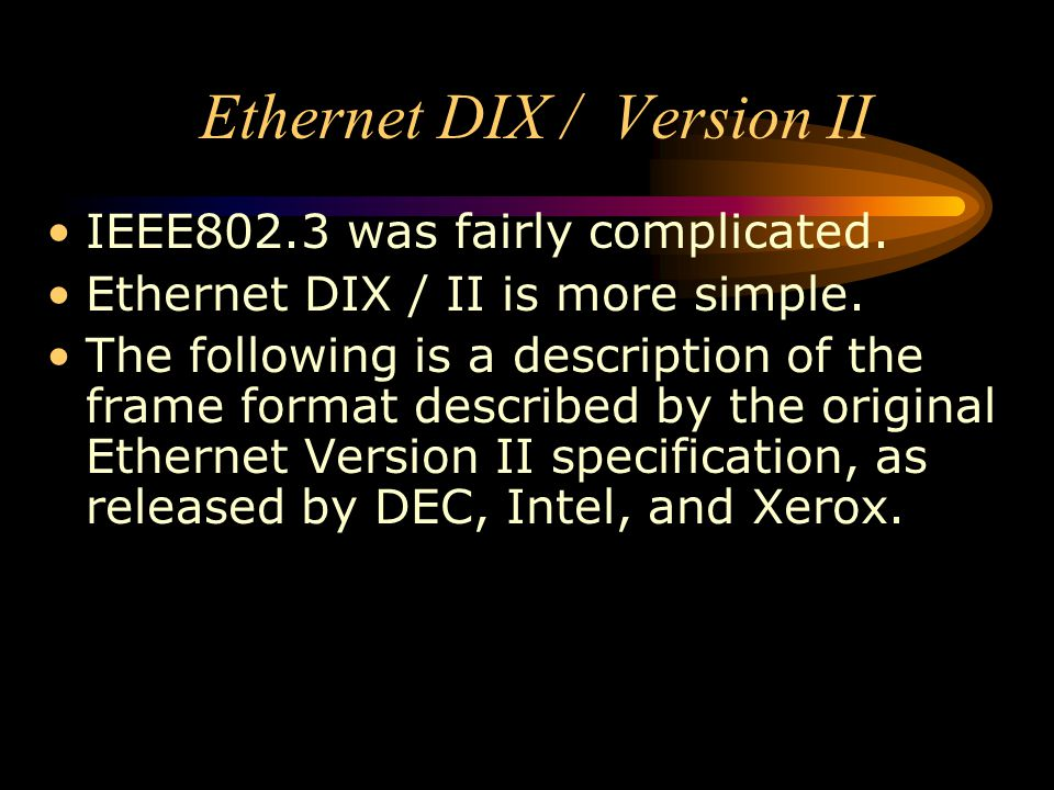 Ethernet DIX / Version II IEEE802.3 was fairly complicated. Ethernet DIX / II is more simple. The following is a description of the frame format descr