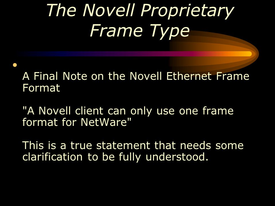 The Novell Proprietary Frame Type A Final Note on the Novell Ethernet Frame Format