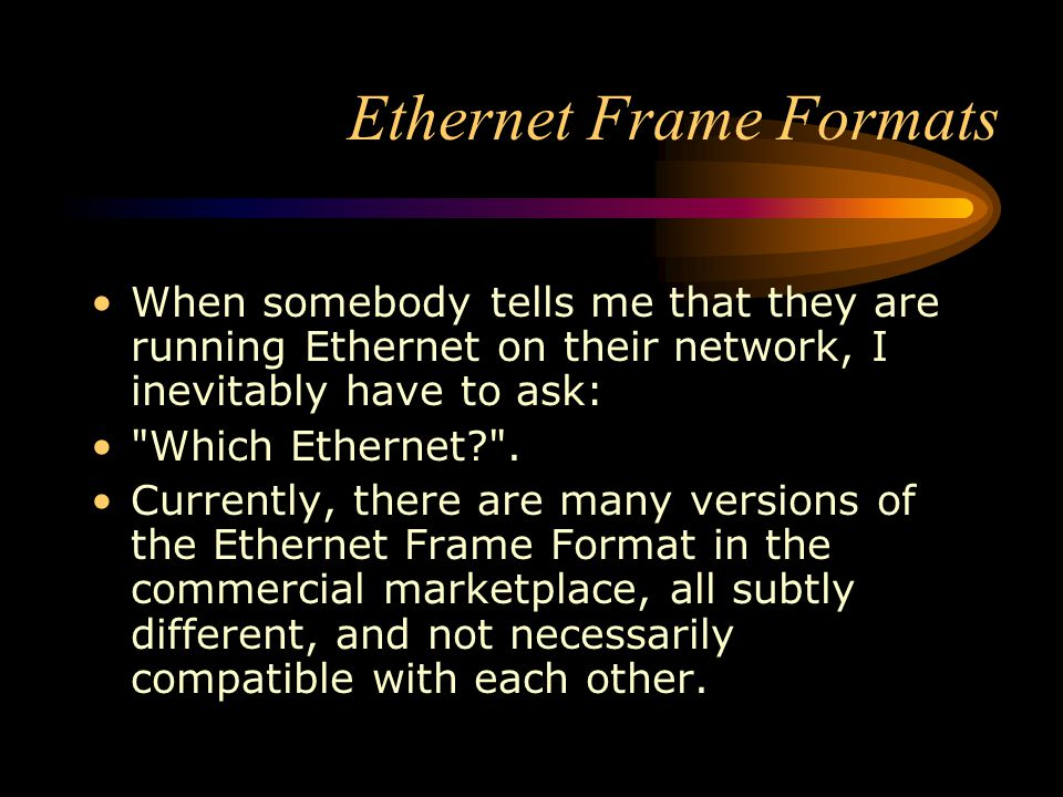 Ethernet Frame Formats When somebody tells me that they are running Ethernet on their network, I inevitably have to ask: