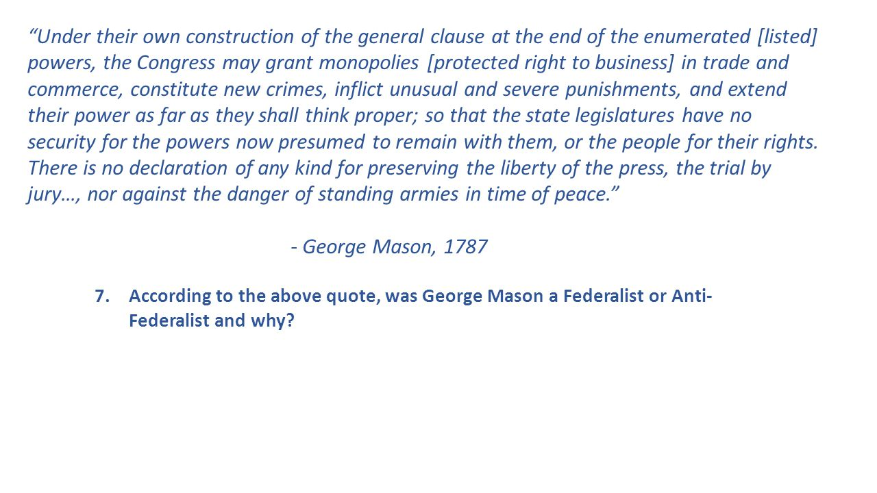 7. According to the above quote, was George Mason a Federalist or Anti- Federalist and why.