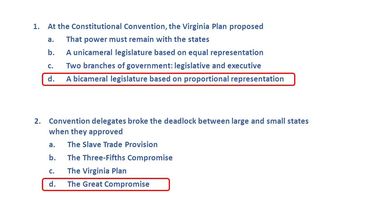 1. At the Constitutional Convention, the Virginia Plan proposed a.
