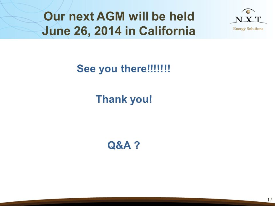Our next AGM will be held June 26, 2014 in California 17 See you there!!!!!!! Thank you! Q&A