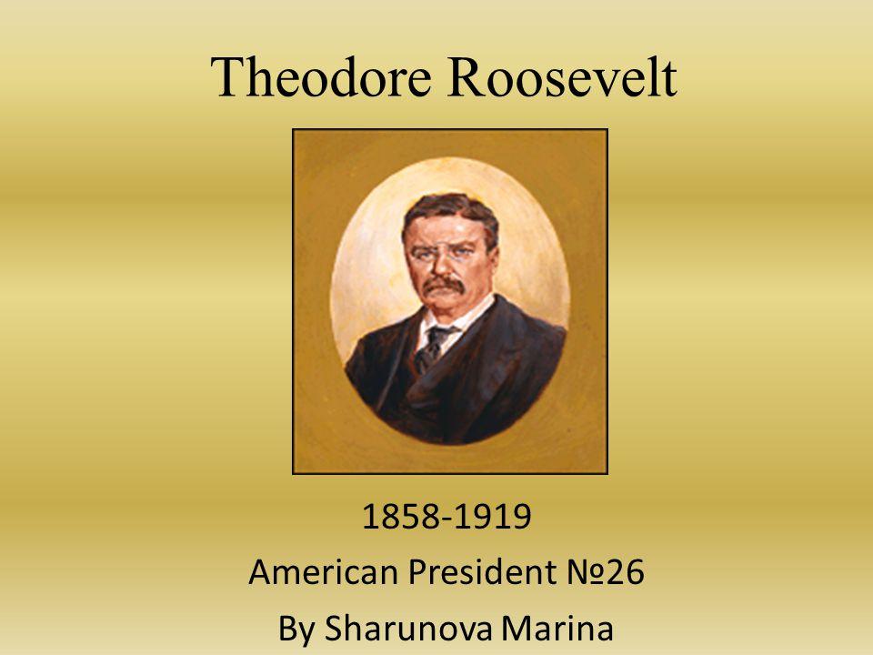 Theodore Roosevelt 1858-1919 American President №26 By Sharunova Marina