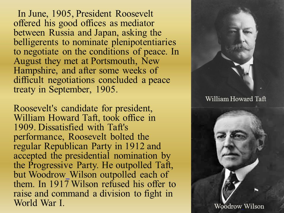 In June, 1905, President Roosevelt offered his good offices as mediator between Russia and Japan, asking the belligerents to nominate plenipotentiarie