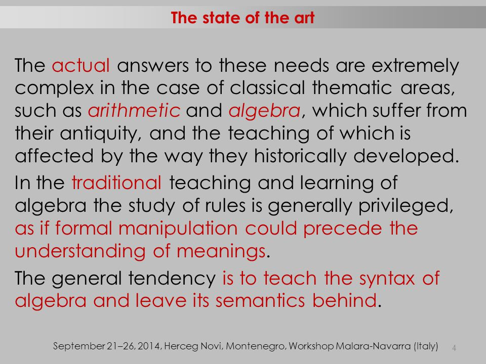 The actual answers to these needs are extremely complex in the case of classical thematic areas, such as arithmetic and algebra, which suffer from their antiquity, and the teaching of which is affected by the way they historically developed.