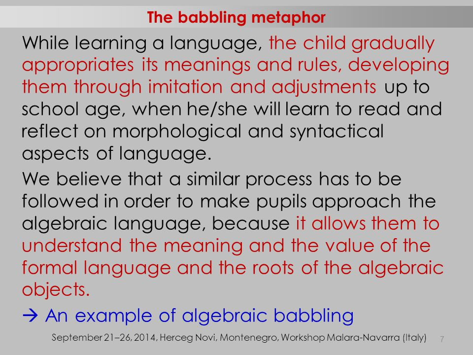 While learning a language, the child gradually appropriates its meanings and rules, developing them through imitation and adjustments up to school age