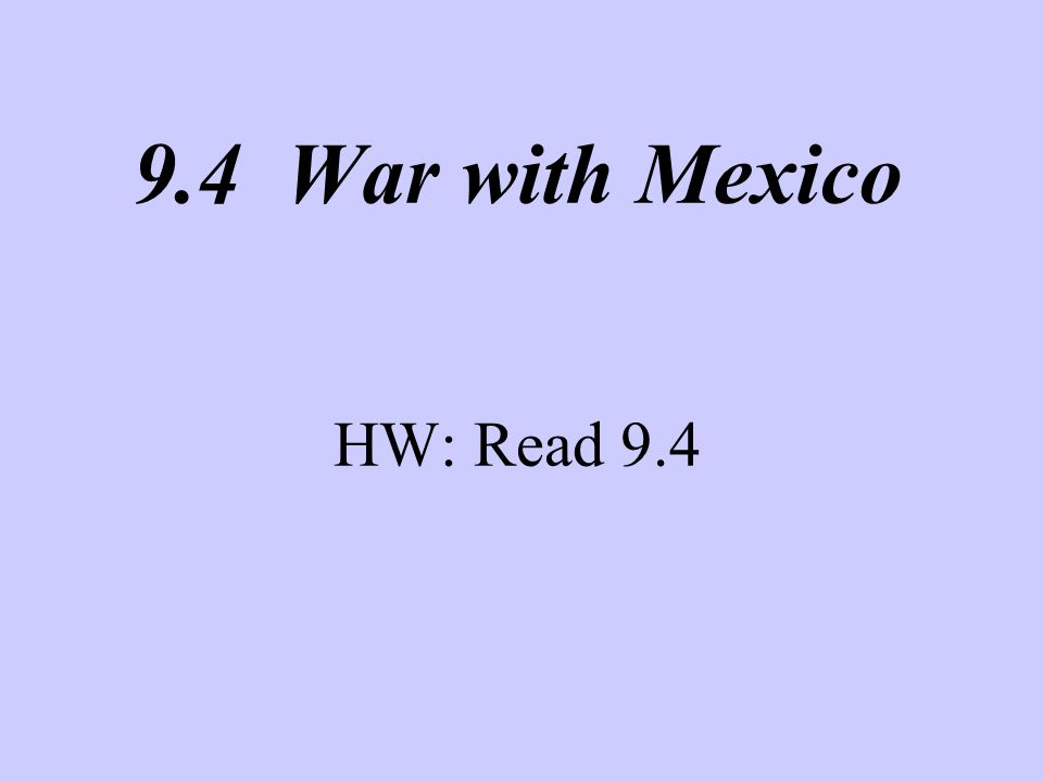 9.4 War with Mexico HW: Read 9.4