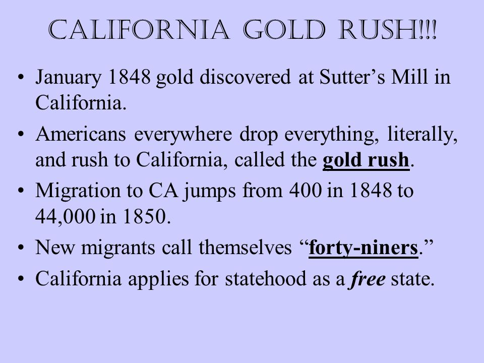 California Gold Rush!!. January 1848 gold discovered at Sutter's Mill in California.