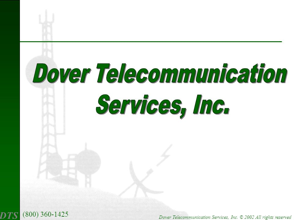 DTS (800) 360-1425 Dover Telecommunication Services, Inc. © 2002 All rights reserved