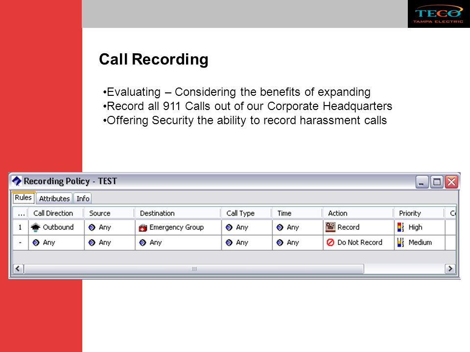 Call Recording Evaluating – Considering the benefits of expanding Record all 911 Calls out of our Corporate Headquarters Offering Security the ability to record harassment calls
