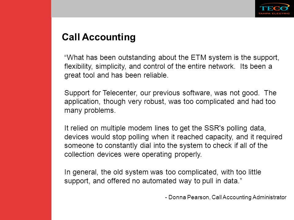 "Call Accounting ""What has been outstanding about the ETM system is the support, flexibility, simplicity, and control of the entire network. Its been a"